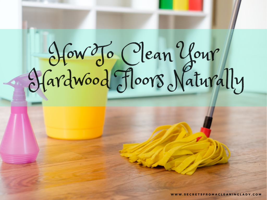 How To Clean Your Hardwood Floors Naturally Secrets From A
